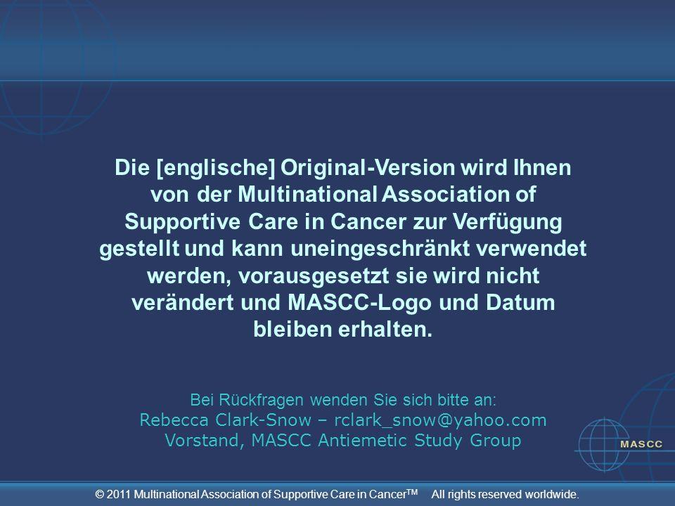 Die [englische] Original-Version wird Ihnen von der Multinational Association of Supportive Care in Cancer zur Verfügung gestellt und kann uneingeschränkt verwendet werden, vorausgesetzt sie wird nicht verändert und MASCC-Logo und Datum bleiben erhalten.